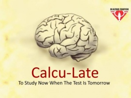 """Calcu-Late-""""To Study Now When The Test Is Tomorrow"""