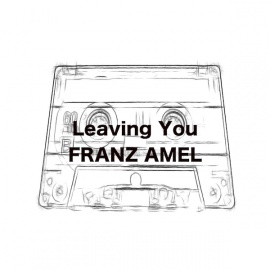 FRANZ AMEL - Leaving You【4-Track Cassette Lo-Fi】