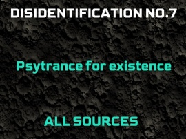 Disidentification_No.7_Psytrance for existence