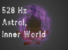 528 Hz ソルフェジオ周波数 Astral Inner World