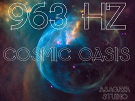 963 Hz Frequency of God, COSMIC OASIS